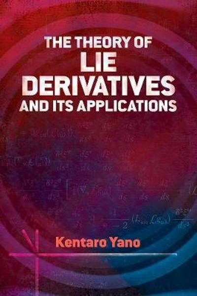 Theory of Lie Derivatives and Its Applications - Kentaro Yano
