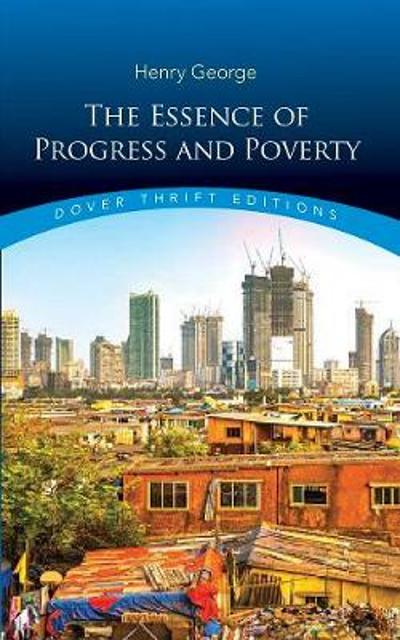 Essence of Progress and Poverty - Henry George