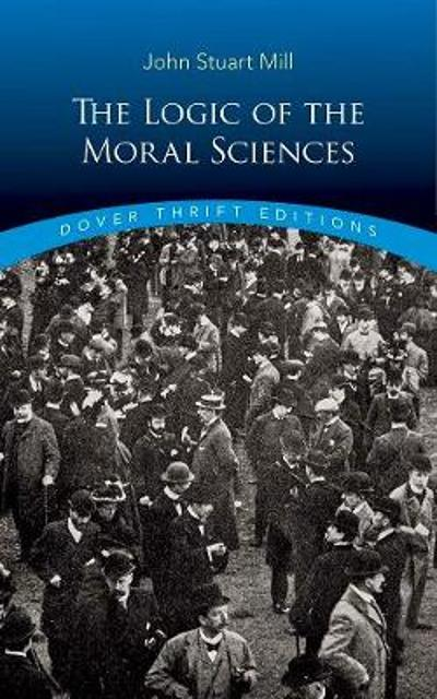 Logic of the Moral Sciences - John Stuart Mill