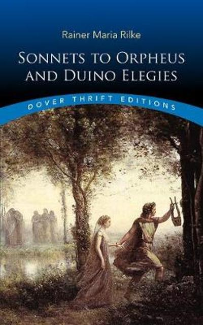 Sonnets to Orpheus and Duino Elegies - RAINER MARIA RILKE