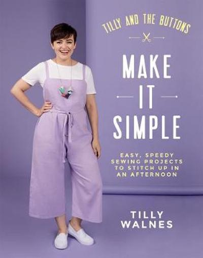 Tilly and the Buttons: Make It Simple - Tilly Walnes