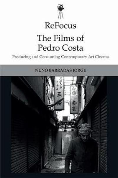 Refocus: the Films of Pedro Costa - Nuno Barradas Jorge