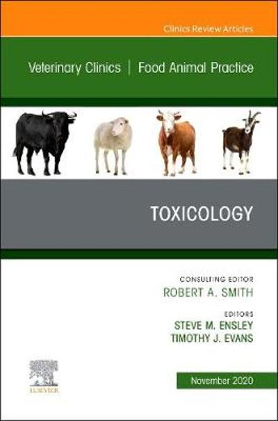 Toxicology, An Issue of Veterinary Clinics of North America: Food Animal Practice - Steve M. Ensley