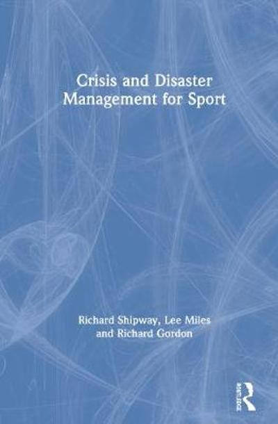 Crisis and Disaster Management for Sport - Richard Shipway