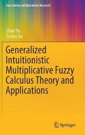 Generalized Intuitionistic Multiplicative Fuzzy Calculus Theory and Applications - Shan Yu Zeshui Xu