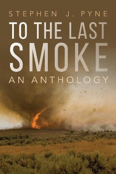 To the Last Smoke - Stephen J. Pyne