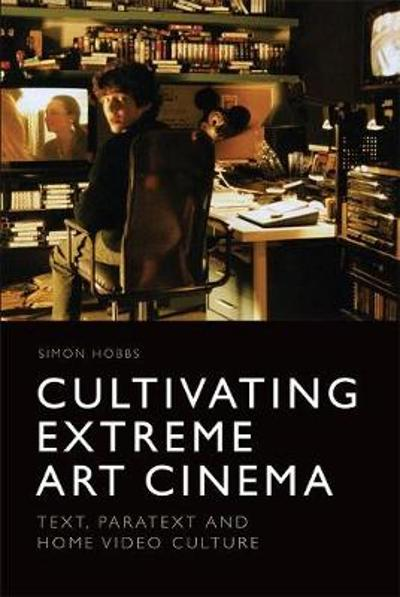 Cultivating Extreme Art Cinema - Simon Hobbs