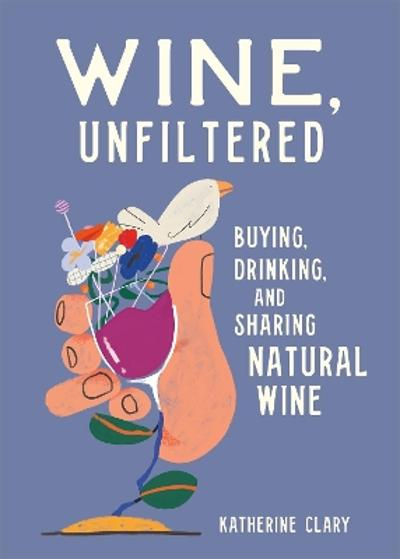 Wine, Unfiltered - Katherine Clary