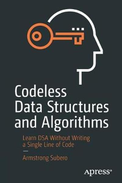 Codeless Data Structures and Algorithms - Armstrong Subero