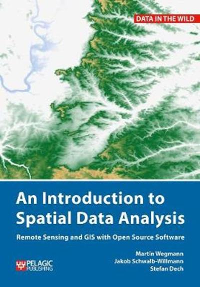 An Introduction to Spatial Data Analysis - Martin Wegmann