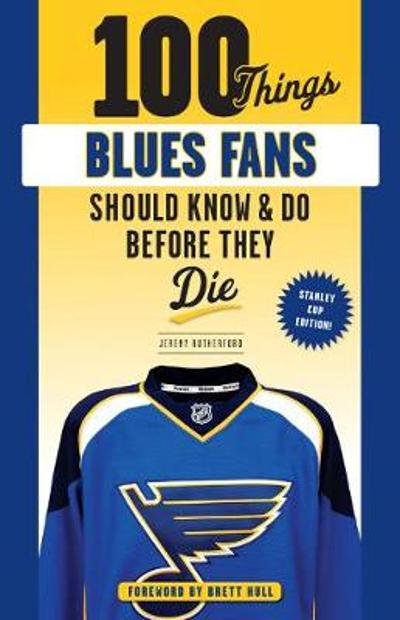 100 Things Blues Fans Should Know or Do Before They Die - Jeremy Rutherford