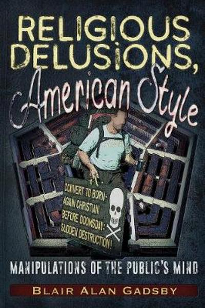 Religious Delusions, American Style - Blair Alan Gadsby