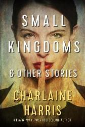 Small Kingdoms and Other Stories - Charlaine Harris