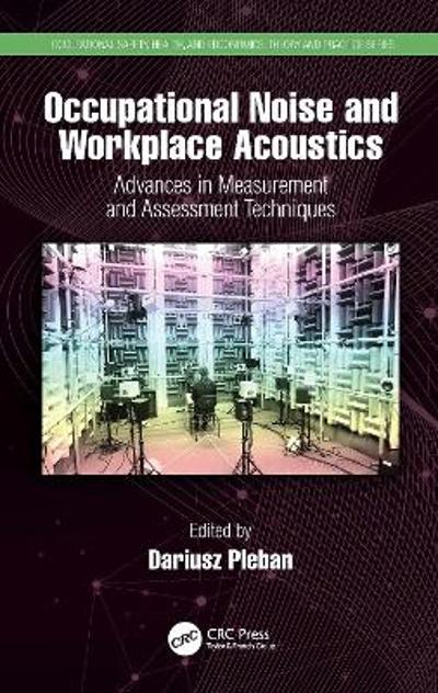 Occupational Noise and Workplace Acoustics - Dariusz Pleban