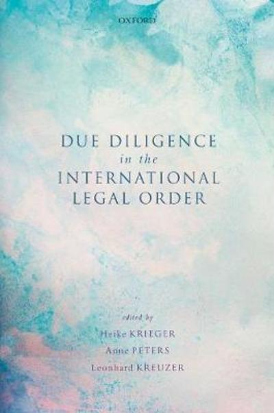 Due Diligence in the International Legal Order - Heike Krieger