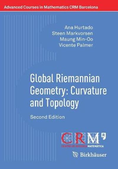 Global Riemannian Geometry: Curvature and Topology - Ana Hurtado