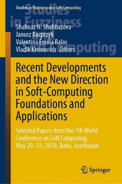 Recent Developments and the New Direction in Soft-Computing Foundations and Applications - Shahnaz N. Shahbazova