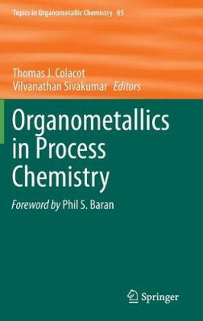 Organometallics in Process Chemistry - Thomas J. Colacot