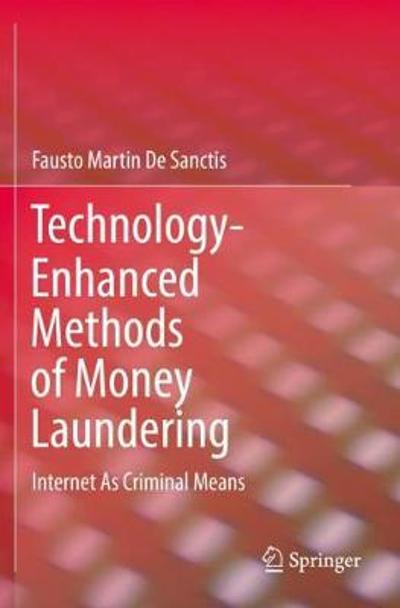 Technology-Enhanced Methods of Money Laundering - Fausto Martin De Sanctis