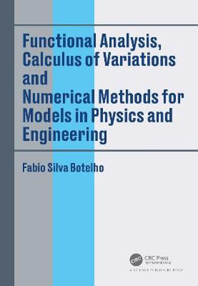 Functional Analysis, Calculus of Variations and Numerical Methods for Models in Physics and Engineering - Fabio Silva Botelho