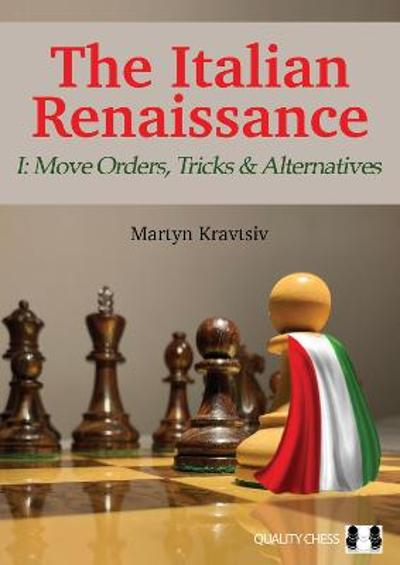 The Italian Renaissance I: Move Orders, Tricks and Alternatives - Martyn Kravtsiv