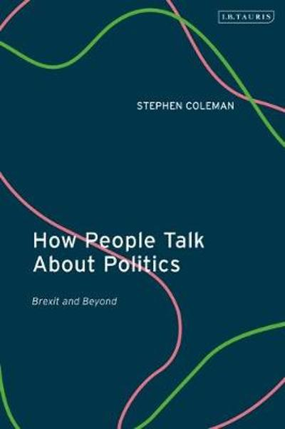 How People Talk About Politics - Dr Stephen Coleman