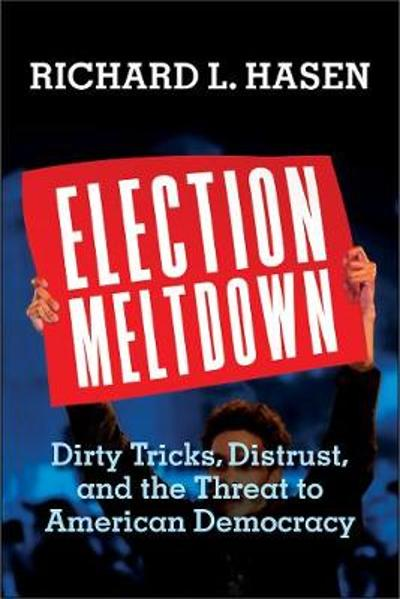 Election Meltdown - Richard L. Hasen