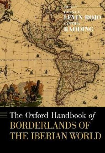 The Oxford Handbook of Borderlands of the Iberian World - Danna A. Levin Rojo