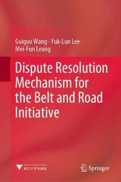 Dispute Resolution Mechanism for the Belt and Road Initiative - Guiguo Wang