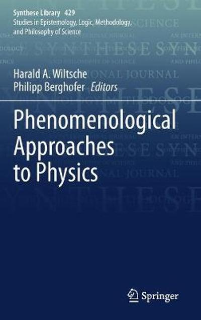 Phenomenological Approaches to Physics - Harald A. Wiltsche