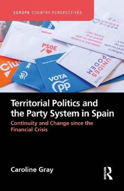 Territorial Politics and the Party System in Spain: - Caroline Gray