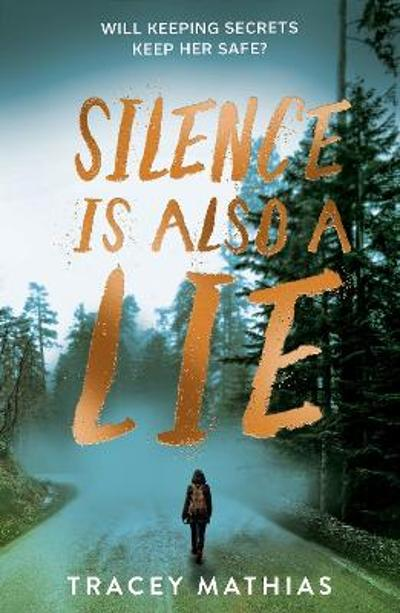 Silence is Also a Lie - Tracey Mathias