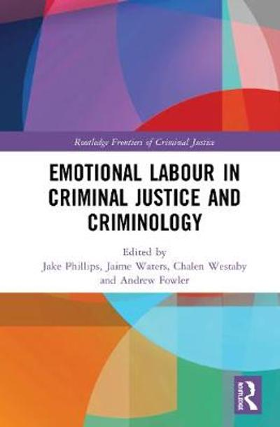Emotional Labour in Criminal Justice and Criminology - Jake Phillips