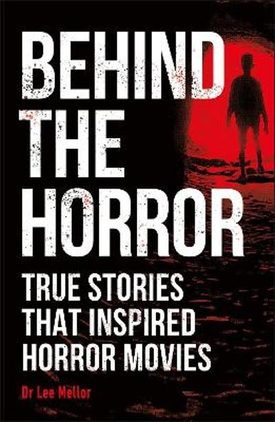 Behind the Horror - Lee Dr Mellor