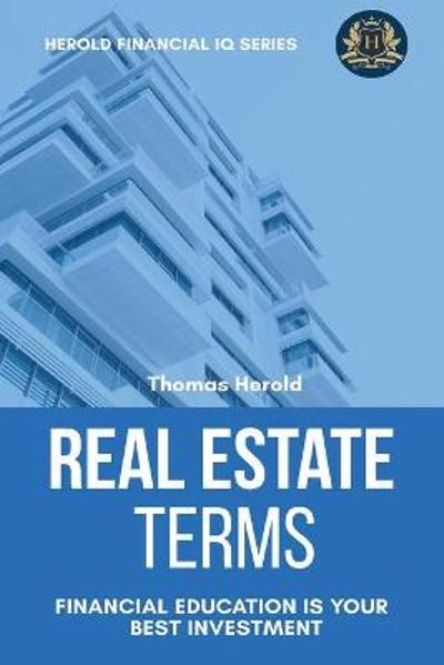 Real Estate Terms - Financial Education Is Your Best Investment - Thomas Herold