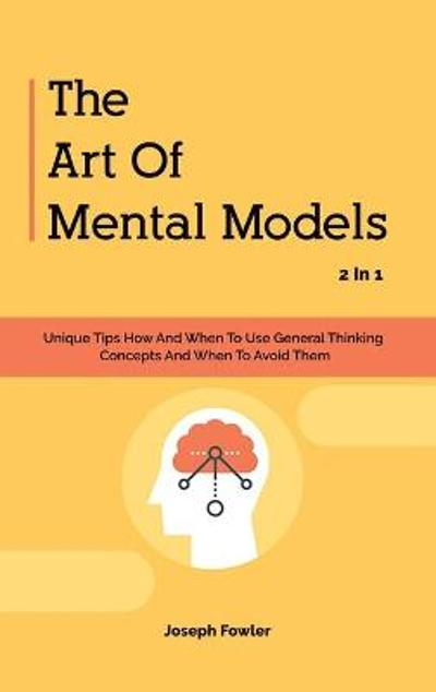 The Art Of Mental Models 2 In 1 - Joseph Fowler