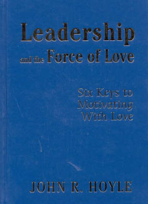 Leadership and the Force of Love - John R. Hoyle