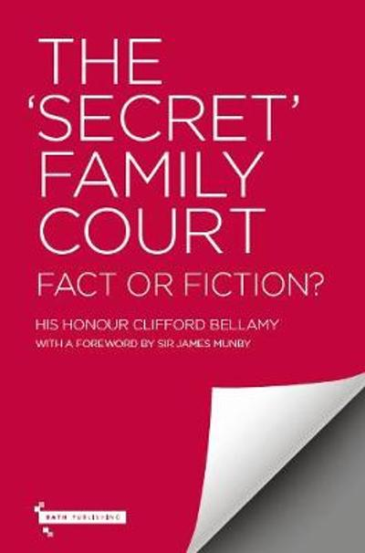 The 'Secret' Family Court: Fact or Fiction? - Clifford Bellamy