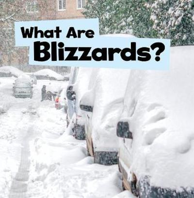 What Are Blizzards? - Mari Schuh