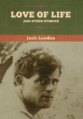 Love of Life and Other Stories - Jack London