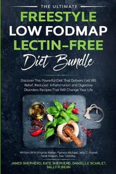 The Ultimate Freestyle Low Fodmap Lectin-Free Diet Bundle - James Shepherd