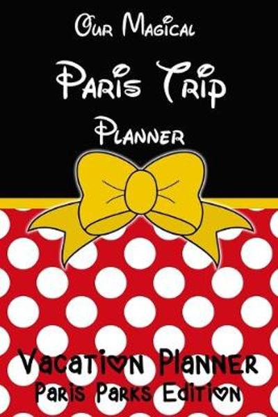 Our Magical Paris Trip Planner Vacation Planner - Magical Planner Co