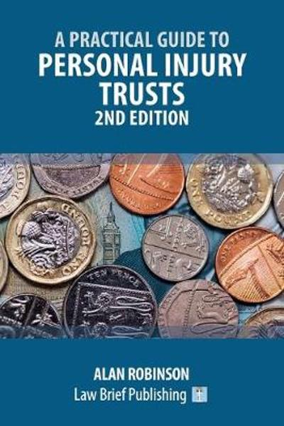 A Practical Guide to Personal Injury Trusts - 2nd Edition - Alan Robinson