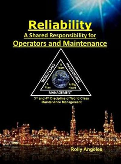 Reliability - A Shared Responsibility for Operators and Maintenance - Rolly Angeles