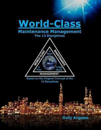 World Class Maintenance Management - The 12 Disciplines - Rolly Angeles