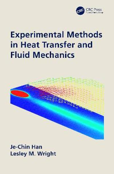 Experimental Methods in Heat Transfer and Fluid Mechanics - Je-Chin Han
