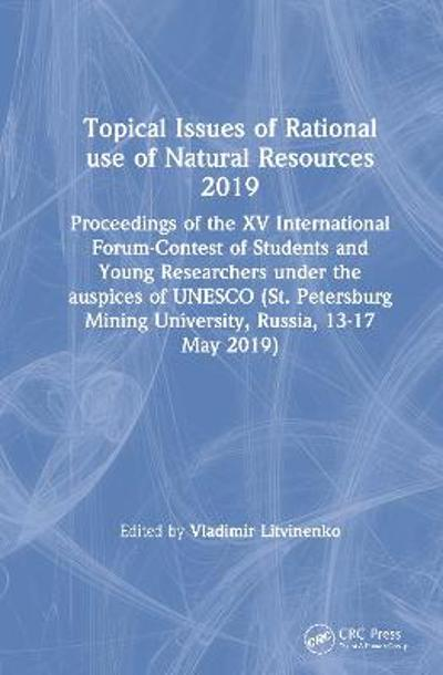 Topical Issues of Rational use of Natural Resources 2019 - Vladimir Litvinenko