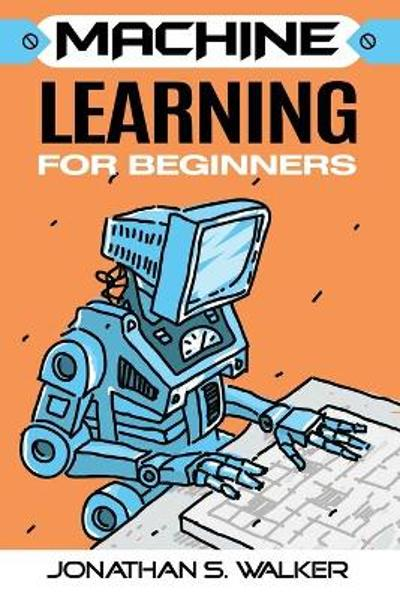 Machine Learning For Beginners - Jonathan S Walker