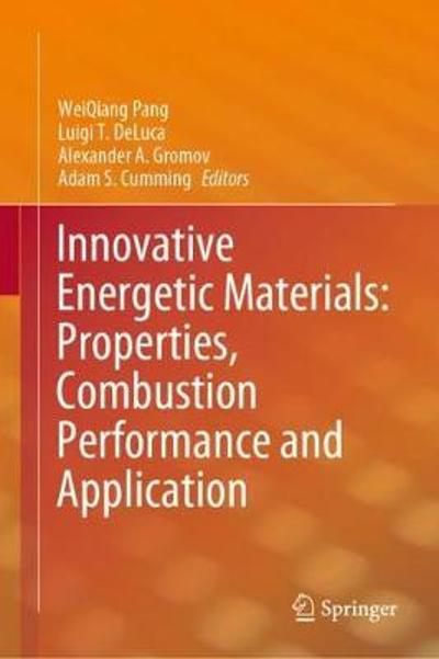 Innovative Energetic Materials: Properties, Combustion Performance and Application - WeiQiang Pang