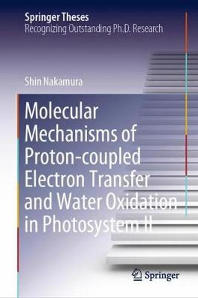 Molecular Mechanisms of Proton-coupled Electron Transfer and Water Oxidation in Photosystem II - Shin Nakamura